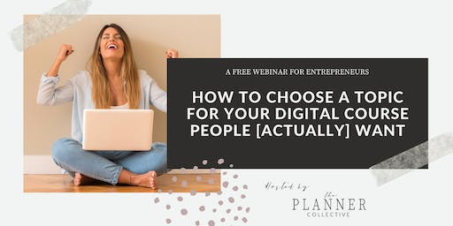 How to Choose a Topic for Your Digital Course that People [Actually] Want