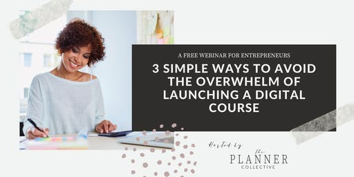 3 Simple Ways to Avoid the Overwhelm of a Digital Course Launch