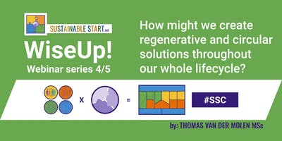 WiseUp! Webinar 4/5 – How might we create regenerative and circular solutions throughout  our whole lifecycle? 8PM CET 20-11-2019