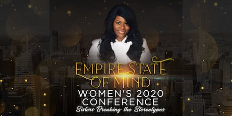 VENDOR-EMPIRE STATE OF MIND  WOMEN'S 2020 CONFERENCE,SISTERS BREAKING THE STEREOTYPES  tickets