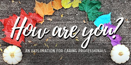 How Are You? An Exploration for Caring Professionals