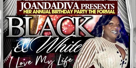 JoanDaDiva's Black & White Affair ! I LOVE MY LIFE !!  tickets