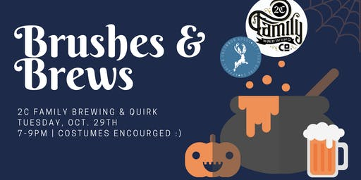 2C Family Brewing & Quirk Present: Brushes & Brews