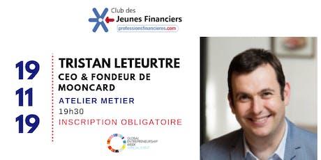 Atelier Métier avec Tristan Leteurtre, CEO & Fondateur de Mooncard billets