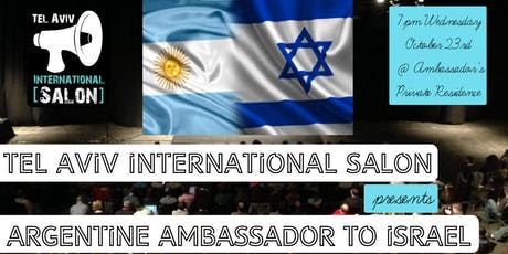 INVITATION: Argentine Ambassador to Israel @Ambassador's Residence, Wed Oct 23rd 7pm tickets