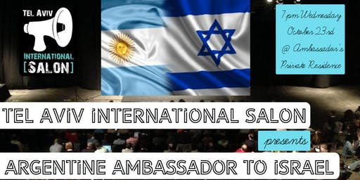 INVITATION: Argentine Ambassador to Israel @Ambassador's Residence, Wed Oct 23rd 7pm