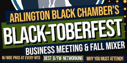 Arlington Black Chamber's BLACK-TOBERFEST Business Meeting & Mixer