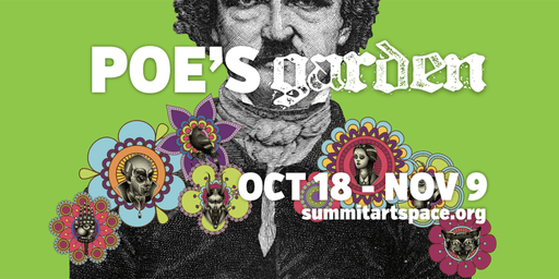 OPENING NIGHT! Poe's Garden of Mystery at Summit Artspace