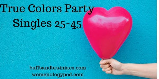 True Colors Party - Meet Singles With Similar Interests - Ages 25-45