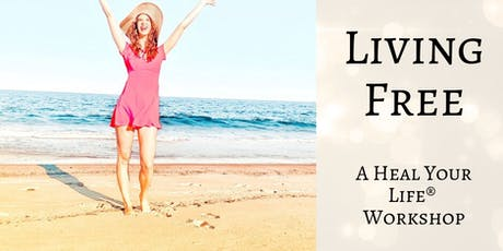 Living Free: Heal Your Life Workshop tickets