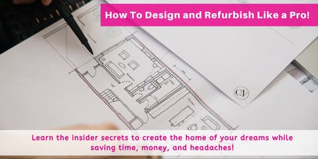 How To Design And Refurbish Like A Pro!  An Architecture And Design Workshop  tickets