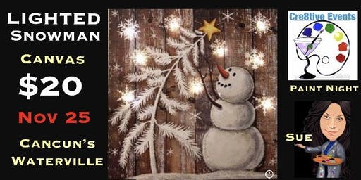 $20 LIGHTED Snowman Paint Night Yay  @ Cancun's Waterville- Sue