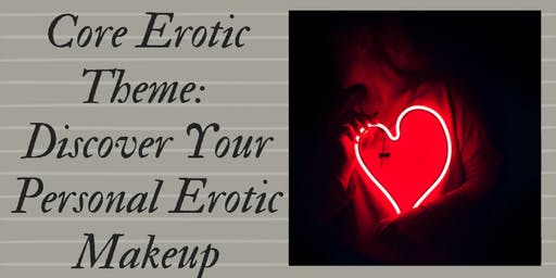 Core Erotic Theme: Discover Your Personal Erotic Makeup             $20-$40
