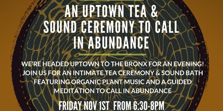 An Uptown Tea & Sound Ceremony to Call in Abundance tickets