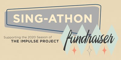 Sing-athon Fundraiser - The Impulse Project
