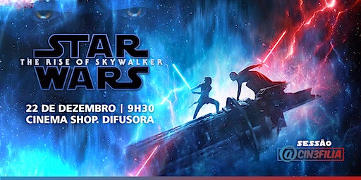 Sessão Cin3filia: Star Wars - Ascensão Skywalker (22/12)