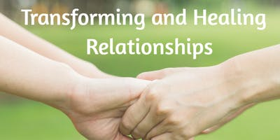 Transforming and Healing Relationships
