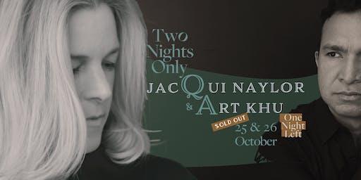 Two Nights Only feat. Jacqui Naylor & Art Khu (USA) - Fri 25 Oct
