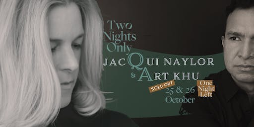 Two Nights Only feat. Jacqui Naylor & Art Khu (USA) - Sat 26 Oct