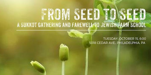From Seed to Seed:  A Sukkot Gathering and Farewell to Jewish Farm School
