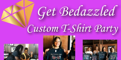 Get Bedazzled Custom T-Shirt Party