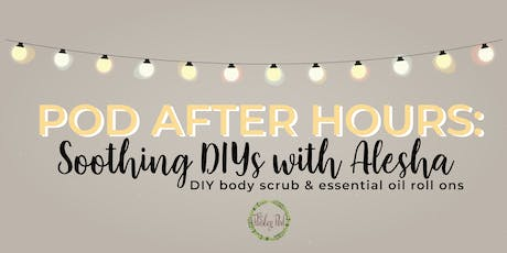 Pod After Hours - Soothing DIYs with Alesha tickets