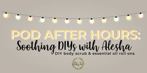 Pod After Hours - Soothing DIYs with Alesha