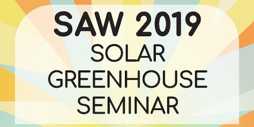 SAW 2019: Solar Greenhouse Seminar