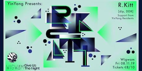 Yin Yang Presents: R.Kitt tickets