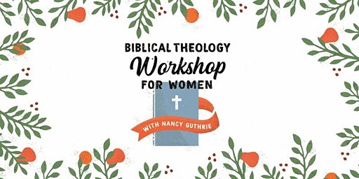 Biblical Theology Workshop for Women with Nancy Guthrie