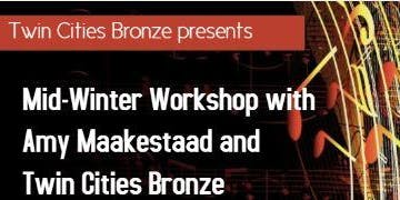 Mid-Winter Workshop with Amy Maakestad and Twin Cities Bronze
