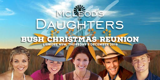 McLEOD'S DAUGHTERS  Bush Christmas Reunion 5th December Lismore NSW 2019