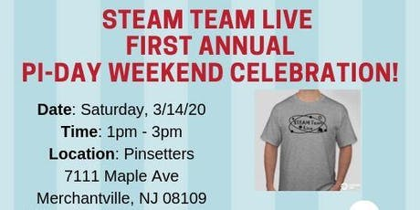 STEAM Team Live: First Annual Pi-Day Weekend Celebration! tickets