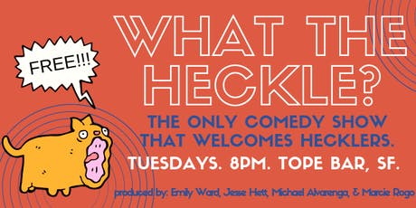What the Heckle: The Only Comedy Show That Welcomes Hecklers tickets