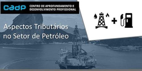 Aspectos Tributários da Indústria do Petróleo ingressos