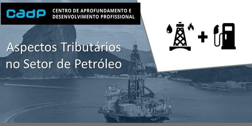 Aspectos Tributários da Indústria do Petróleo
