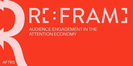 RE:FRAME – AUDIENCE ENGAGEMENT IN THE ATTENTION ECONOMY tickets