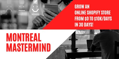Montreal Mastermind - Grow An Online  Store from 0 to 10K/days in 30 days! tickets