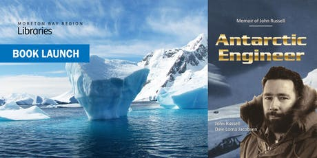 Book Launch: Antarctic Engineer - Deception Bay Library tickets