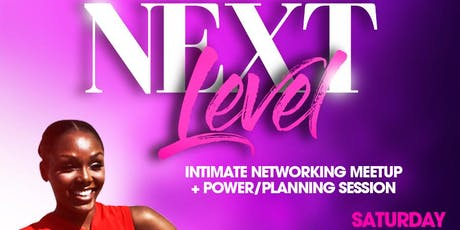 NEXT LEVEL: Intimate Networking Meetup + Power/Planning Session tickets