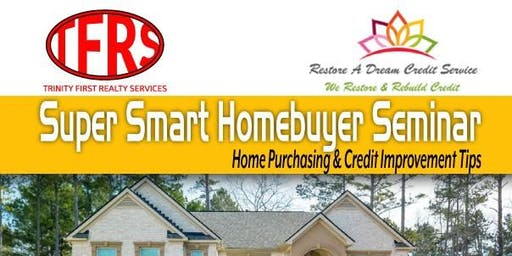 Super Smart Homebuyer Seminar -Home Purchasing & Credit Improvement Tips