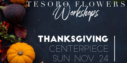 Tesoro Flowers Thanksgiving Centerpiece Workshop