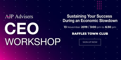 CEO WORKSHOP - Sustaining Your Success During An Economic Slowdown