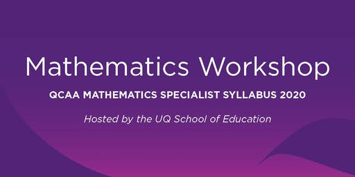 Mathematics Workshop - QCAA Mathematics Specialist syllabus for 2020
