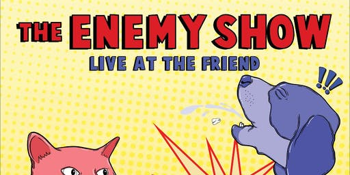 The Enemy Show at The Friend live comedy