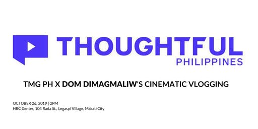 Thoughtful PH x Dom Dimagmaliw's Cinematic Vlogging