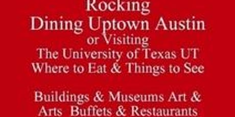 Rocking Dining Uptown Austin or Visiting the University of Texas UT Where to Eat & Things to See Living in Austin or Visiting UT Food Tour Talk PDF Guide 512 821-2699 University Etiquette Outclass the Competition tickets