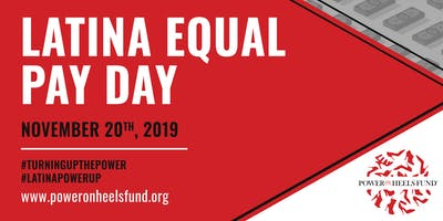 Latina Equal Pay Day - POWER On Heels Fund, Inc.