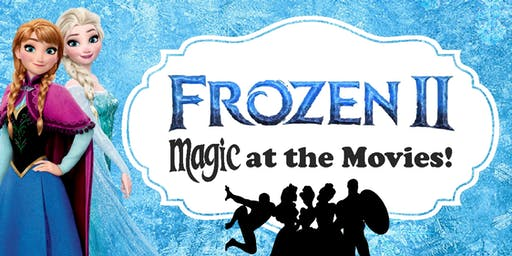 MAGIC AT THE MOVIES - FROZEN 2 PREMIER! (w/ 7 of your favorite characters!)