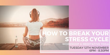 HOW TO BREAK YOUR STRESS CYCLE - EXCLUSIVE WORKSHOP & MEDITATION CLASS tickets